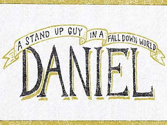 Daniel: A Stand Up Guy In A Fall Down World